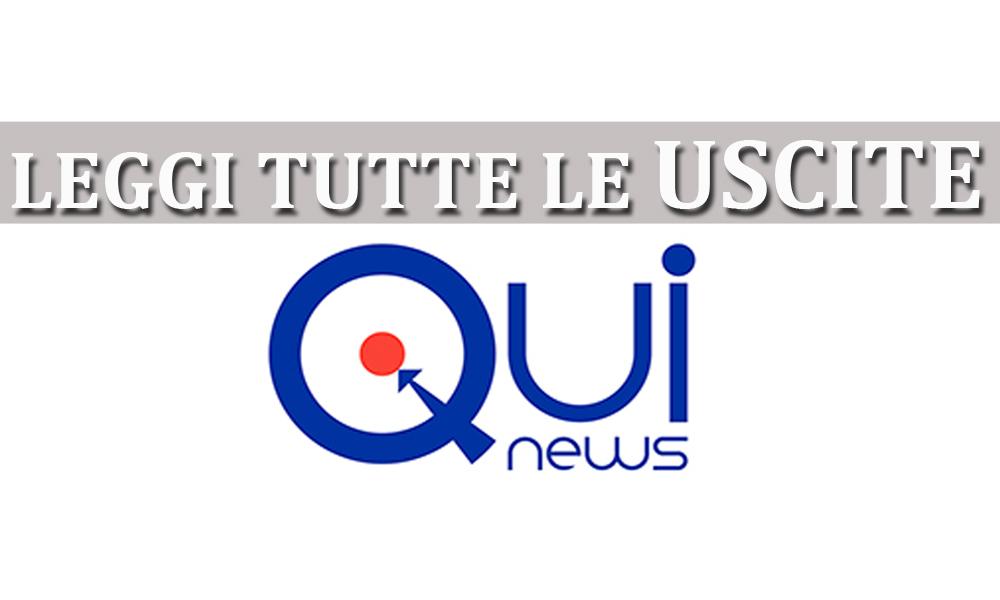 QUI NEWS – Leggi TUTTE le USCITE!